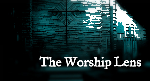 The Worship Lens